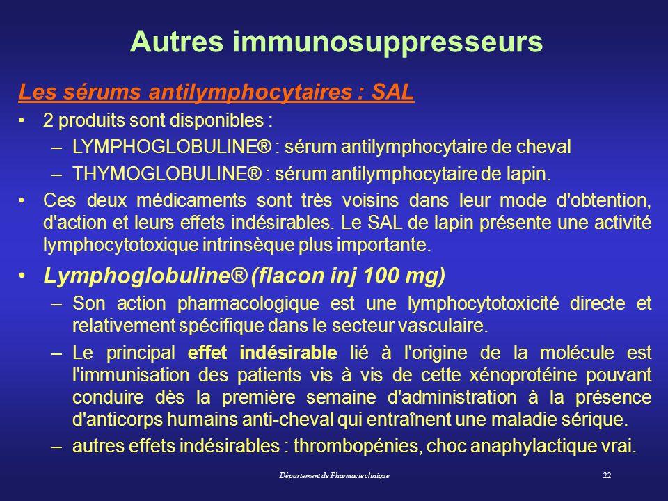 Département de Pharmacie clinique22 Autres immunosuppresseurs Les sérums antilymphocytaires : SAL 2 produits sont disponibles : –LYMPHOGLOBULINE® : sé