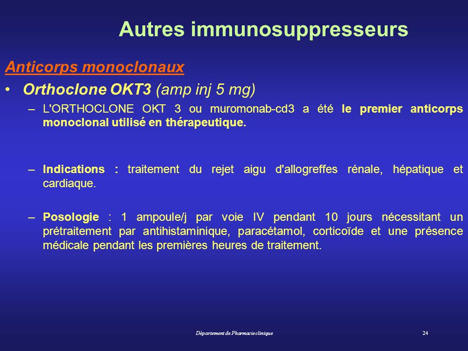 Département de Pharmacie clinique24 Autres immunosuppresseurs Anticorps monoclonaux Orthoclone OKT3 (amp inj 5 mg) –L'ORTHOCLONE OKT 3 ou muromonab-cd