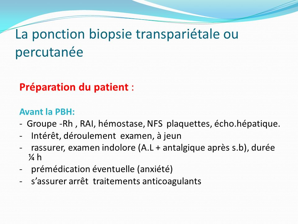 La ponction biopsie transpariétale ou percutanée Complications éventuelles : Hémorragique (rare) Cholépéritoine : lésion vésicule biliaire ou le cholédoque pdt ponction.