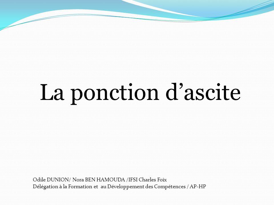 Odile DUNION/ Nora BEN HAMOUDA /IFSI Charles Foix Délégation à la Formation et au Développement des Compétences / AP-HP La ponction dascite