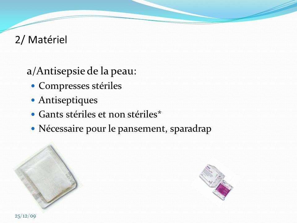 2/ Matériel a/Antisepsie de la peau: Compresses stériles Antiseptiques Gants stériles et non stériles* Nécessaire pour le pansement, sparadrap 25/12/0