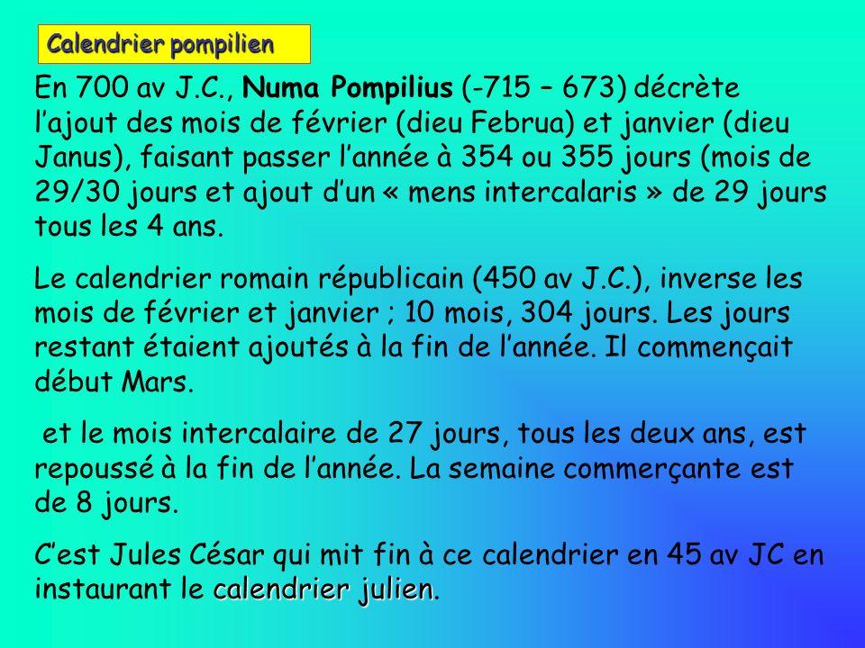 En 700 av J.C., Numa Pompilius (-715 – 673) décrète lajout des mois de février (dieu Februa) et janvier (dieu Janus), faisant passer lannée à 354 ou 3
