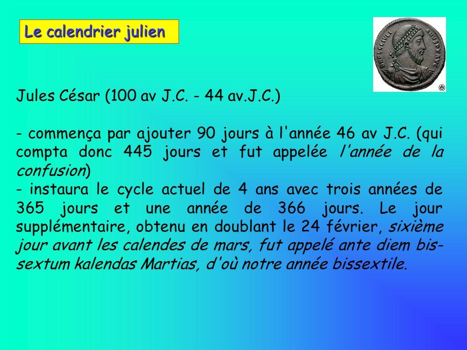 Le calendrier julien Jules César (100 av J.C. - 44 av.J.C.) - commença par ajouter 90 jours à l'année 46 av J.C. (qui compta donc 445 jours et fut app