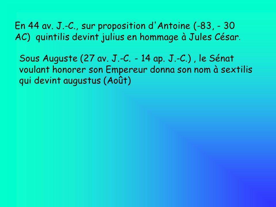 Sous Auguste (27 av. J.-C. - 14 ap. J.-C.), le Sénat voulant honorer son Empereur donna son nom à sextilis qui devint augustus (Août) En 44 av. J.-C.,
