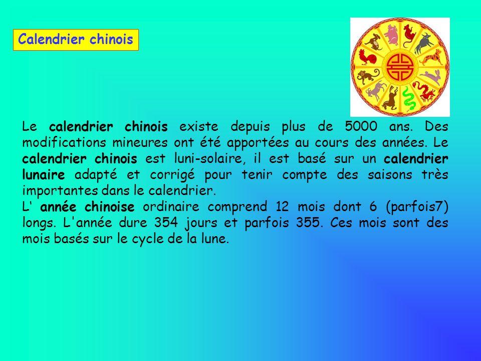 Calendrier chinois Le calendrier chinois existe depuis plus de 5000 ans. Des modifications mineures ont été apportées au cours des années. Le calendri