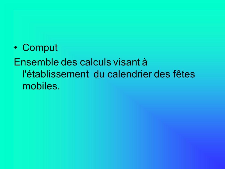Comput Ensemble des calculs visant à l'établissement du calendrier des fêtes mobiles.