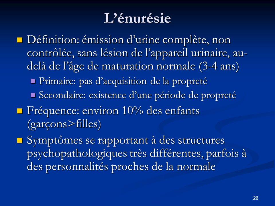26 Lénurésie Définition: émission durine complète, non contrôlée, sans lésion de lappareil urinaire, au- delà de lâge de maturation normale (3-4 ans)