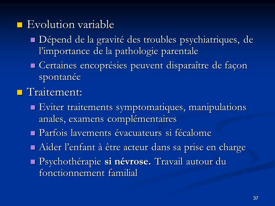 37 Evolution variable Evolution variable Dépend de la gravité des troubles psychiatriques, de limportance de la pathologie parentale Dépend de la grav