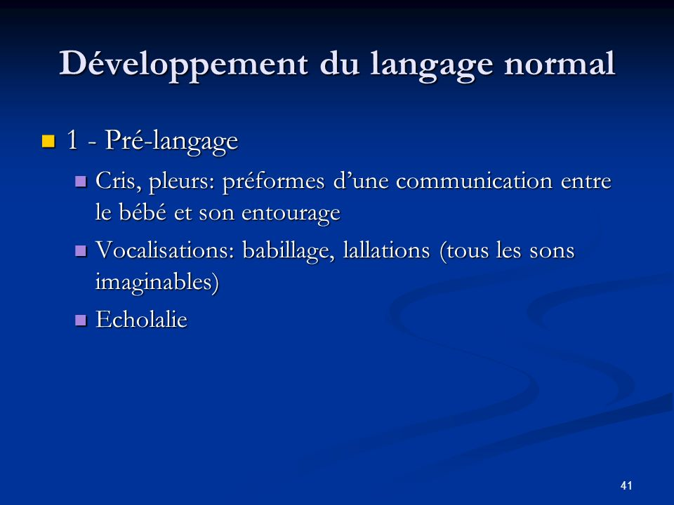 41 Développement du langage normal 1 - Pré-langage 1 - Pré-langage Cris, pleurs: préformes dune communication entre le bébé et son entourage Cris, ple