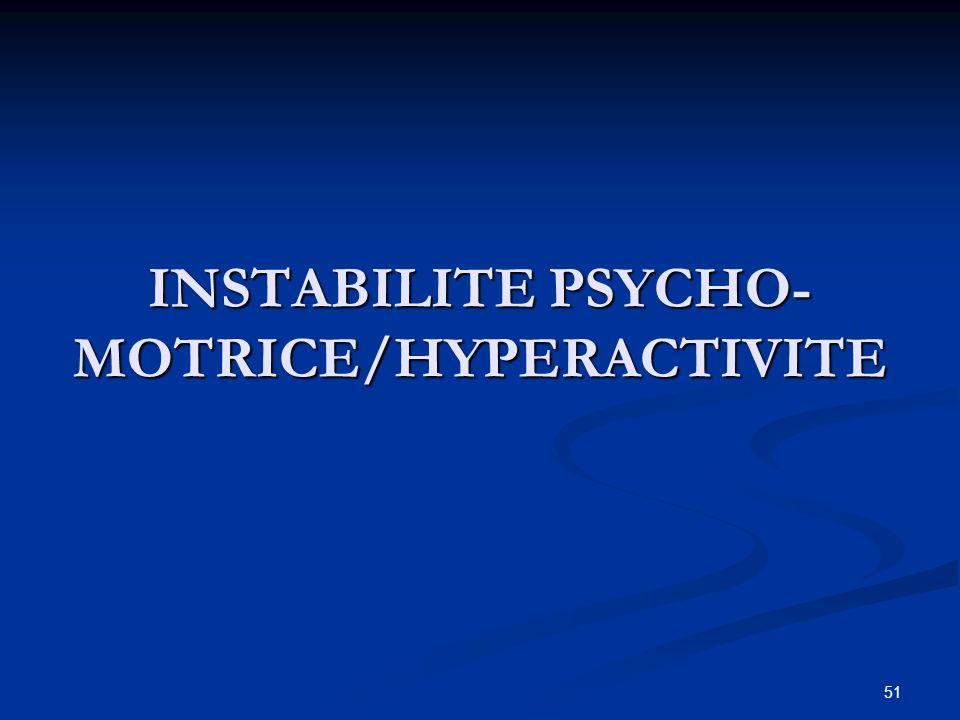 51 INSTABILITE PSYCHO- MOTRICE/HYPERACTIVITE