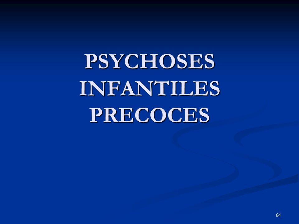64 PSYCHOSES INFANTILES PRECOCES