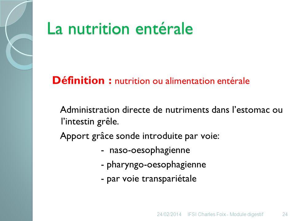 La nutrition entérale 24/02/2014IFSI Charles Foix - Module digestif25