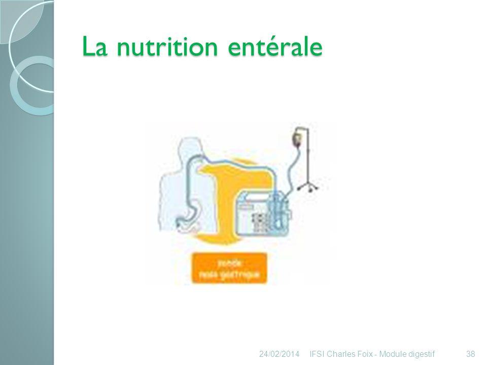 La nutrition entérale 24/02/2014IFSI Charles Foix - Module digestif39