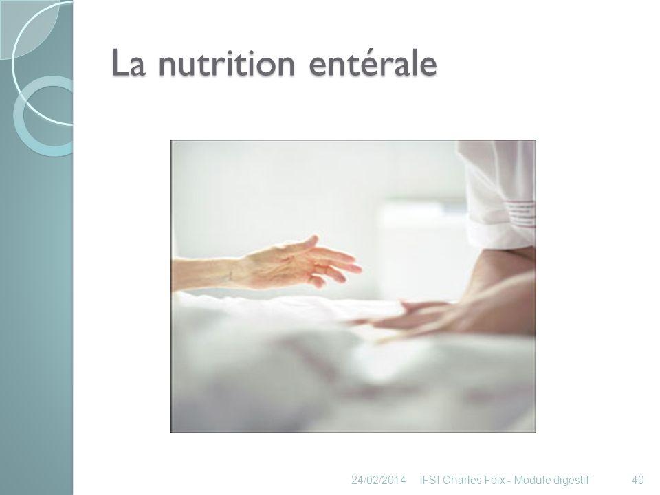 La nutrition entérale 24/02/2014IFSI Charles Foix - Module digestif40