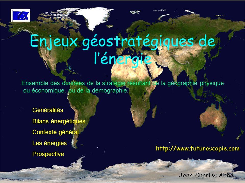 Enjeux géostratégiques de lénergie Généralités Bilans énergétiques Contexte général Les énergies Prospective Ensemble des données de la stratégie résultant de la géographie physique ou économique, ou de la démographie.