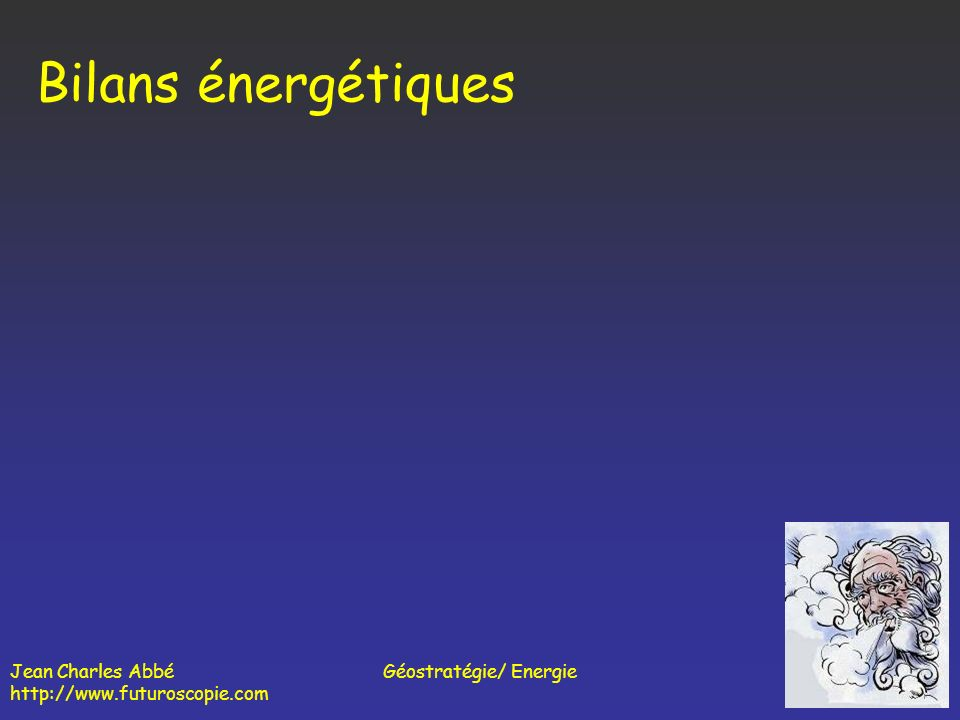 Jean Charles Abbé http://www.futuroscopie.com Géostratégie/ Energie Les énergies Quelques Caractéristiques Evaluations des Réserves