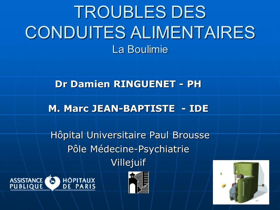 TROUBLES DES CONDUITES ALIMENTAIRES La Boulimie Dr Damien RINGUENET - PH M. Marc JEAN-BAPTISTE - IDE Hôpital Universitaire Paul Brousse Hôpital Univer