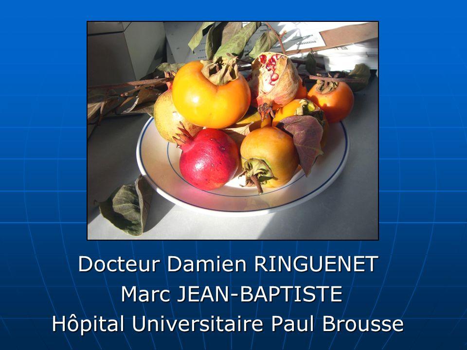 Docteur Damien RINGUENET Marc JEAN-BAPTISTE Marc JEAN-BAPTISTE Hôpital Universitaire Paul Brousse