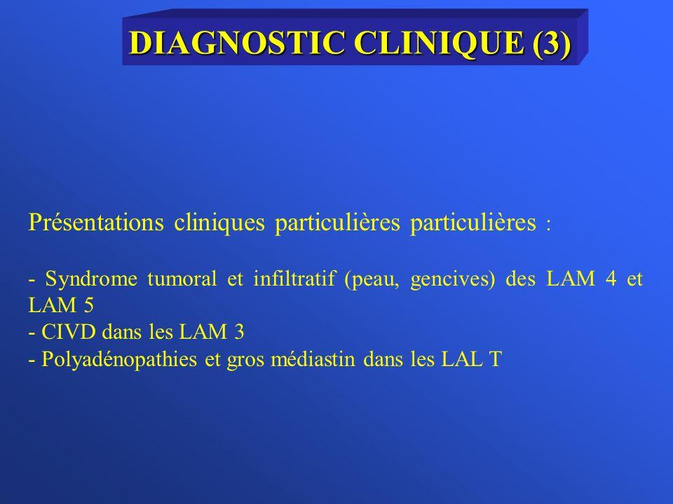 Présentations cliniques particulières particulières : - Syndrome tumoral et infiltratif (peau, gencives) des LAM 4 et LAM 5 - CIVD dans les LAM 3 - Po