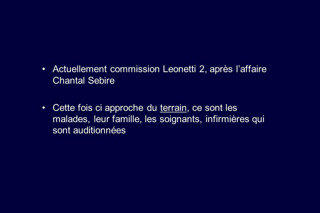 Actuellement commission Leonetti 2, après laffaire Chantal Sebire Cette fois ci approche du terrain, ce sont les malades, leur famille, les soignants,