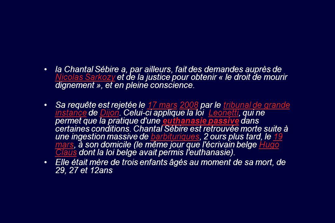 la Chantal Sébire a, par ailleurs, fait des demandes auprès de Nicolas Sarkozy et de la justice pour obtenir « le droit de mourir dignement », et en p