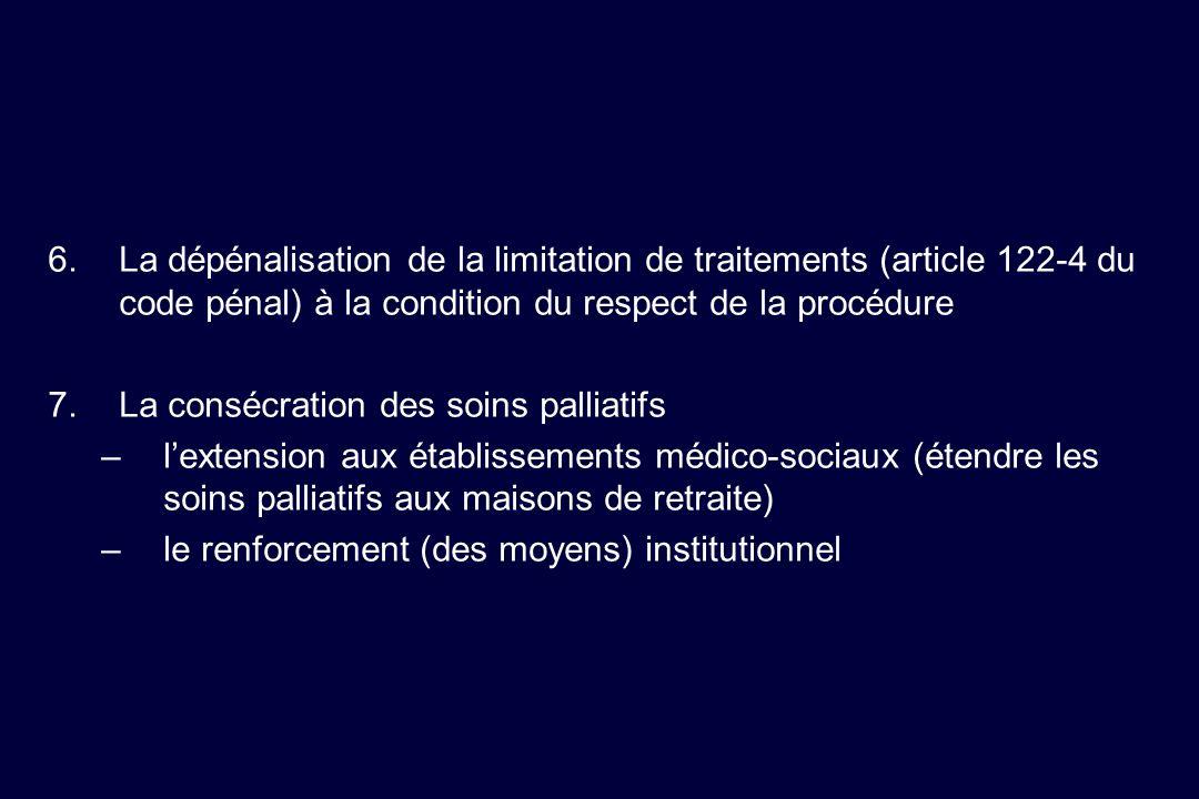 6.La dépénalisation de la limitation de traitements (article 122-4 du code pénal) à la condition du respect de la procédure 7.La consécration des soin