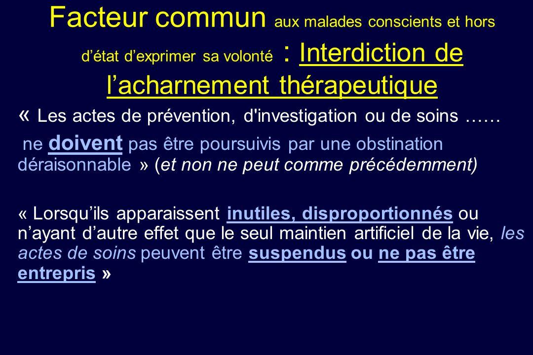 Facteur commun aux malades conscients et hors détat dexprimer sa volonté : Interdiction de lacharnement thérapeutique « Les actes de prévention, d'inv