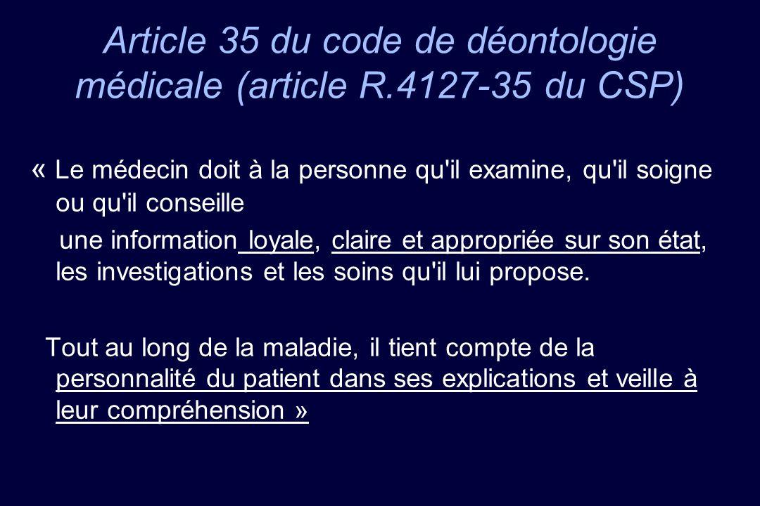 Article 35 du code de déontologie médicale (article R.4127-35 du CSP) « Le médecin doit à la personne qu'il examine, qu'il soigne ou qu'il conseille u