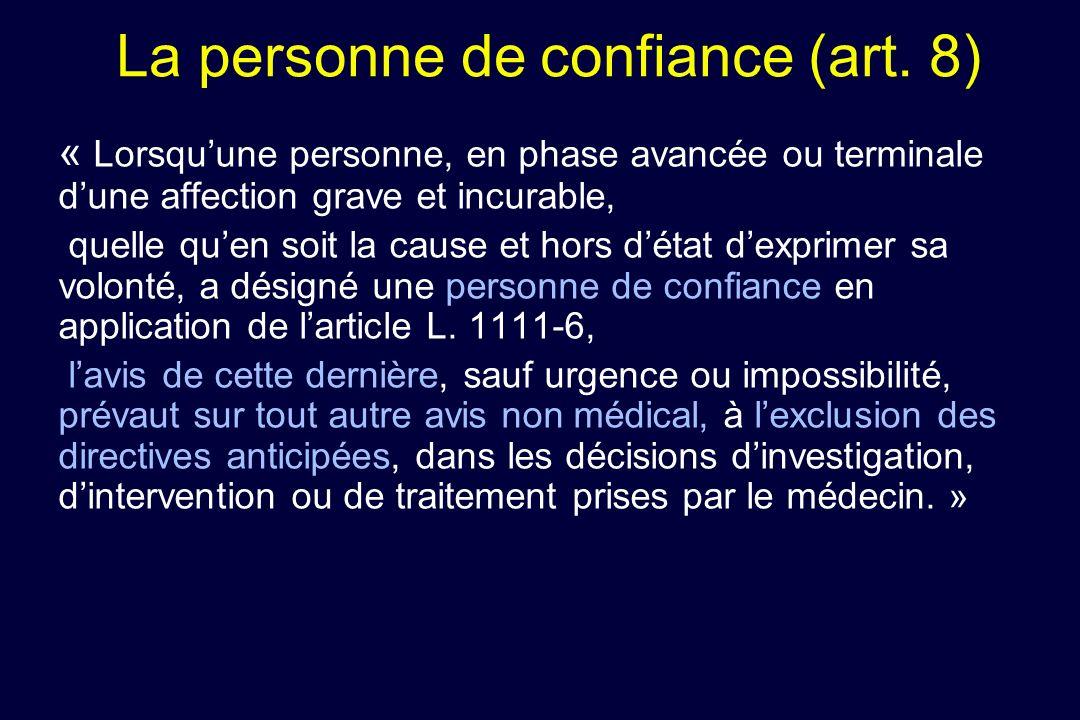 La personne de confiance (art. 8) « Lorsquune personne, en phase avancée ou terminale dune affection grave et incurable, quelle quen soit la cause et