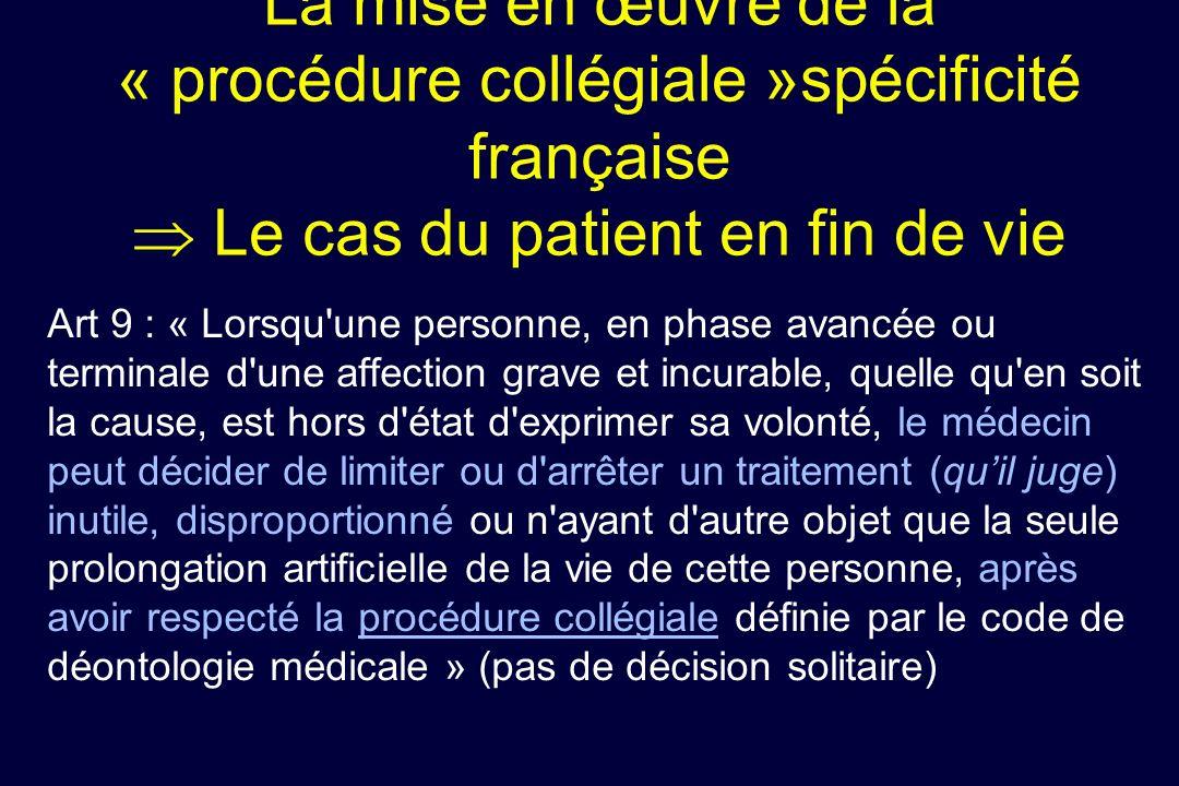 La mise en œuvre de la « procédure collégiale »spécificité française Le cas du patient en fin de vie Art 9 : « Lorsqu'une personne, en phase avancée o