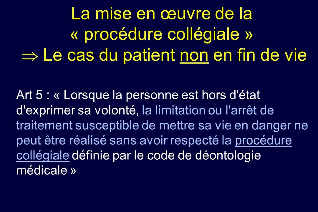 La mise en œuvre de la « procédure collégiale » Le cas du patient non en fin de vie Art 5 : « Lorsque la personne est hors d'état d'exprimer sa volont