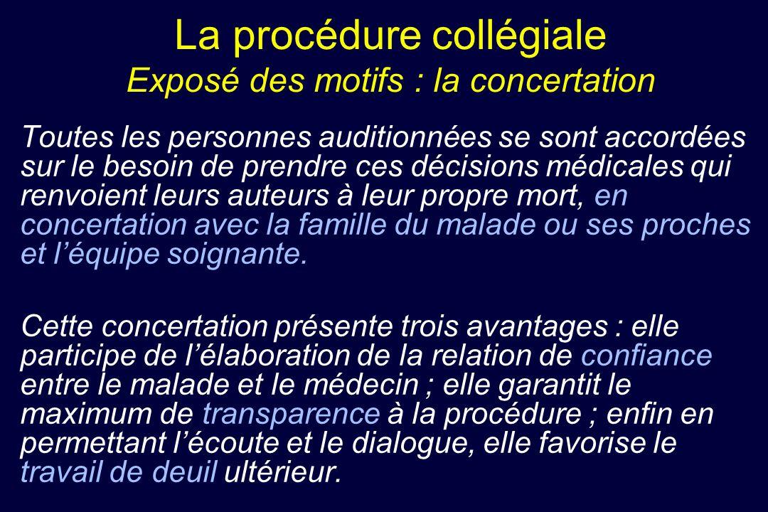 La procédure collégiale Exposé des motifs : la concertation Toutes les personnes auditionnées se sont accordées sur le besoin de prendre ces décisions
