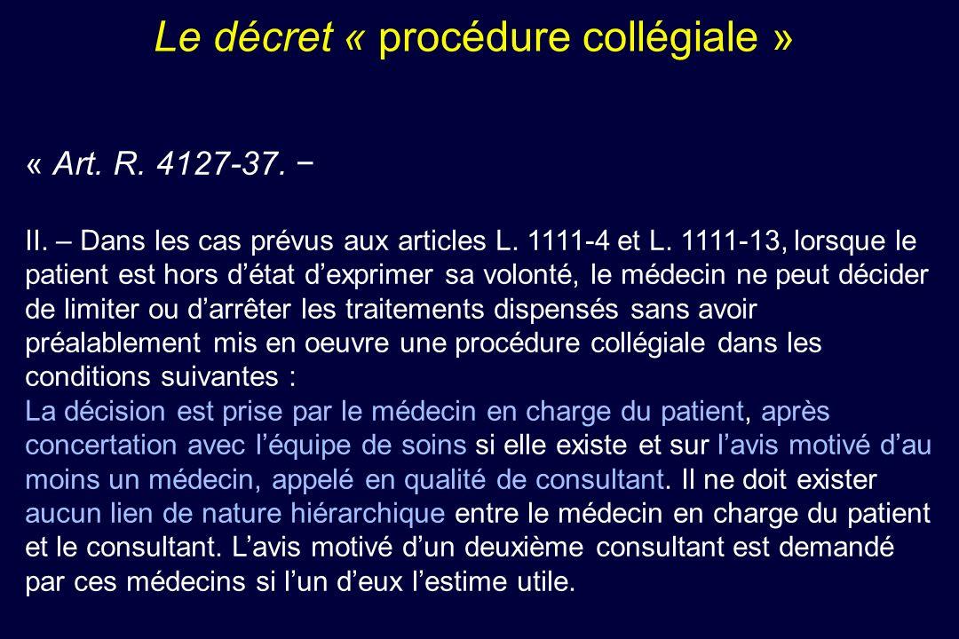 Le décret « procédure collégiale » « Art. R. 4127-37. II. – Dans les cas prévus aux articles L. 1111-4 et L. 1111-13, lorsque le patient est hors déta