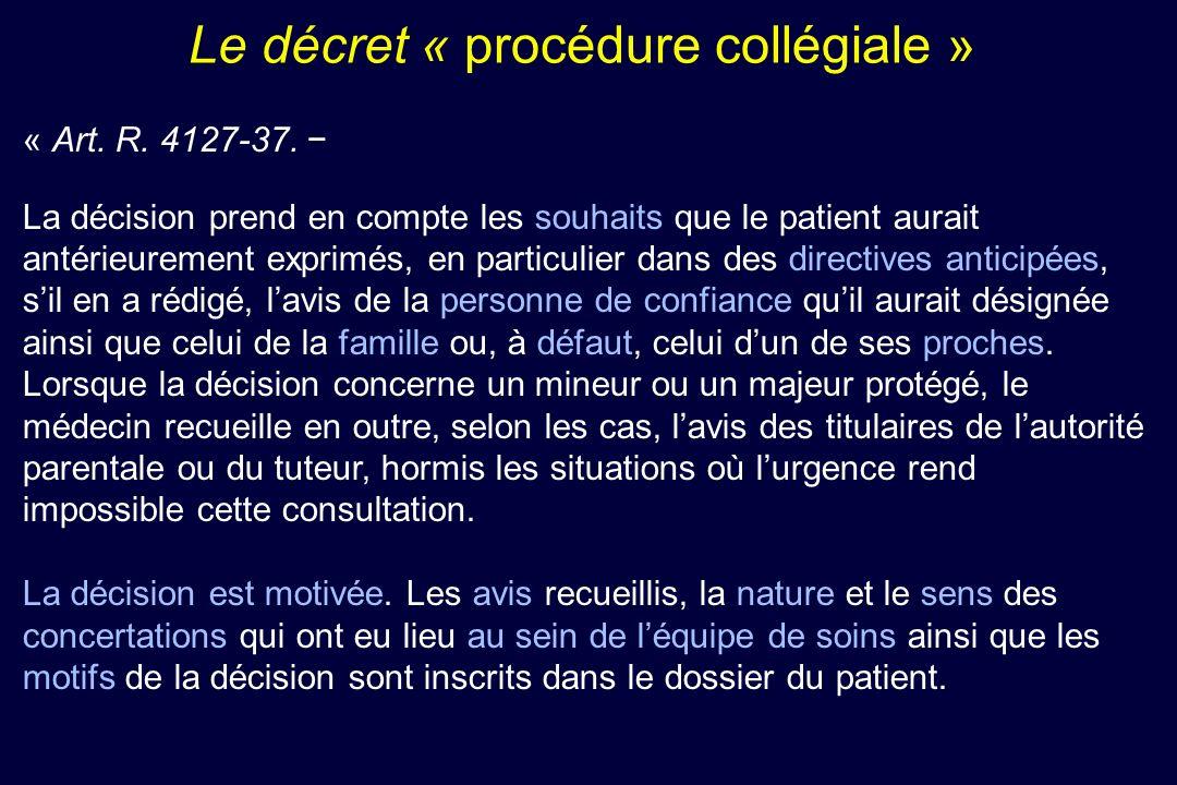 Le décret « procédure collégiale » « Art. R. 4127-37. La décision prend en compte les souhaits que le patient aurait antérieurement exprimés, en parti
