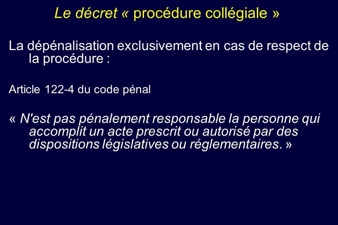 Le décret « procédure collégiale » La dépénalisation exclusivement en cas de respect de la procédure : Article 122-4 du code pénal « N'est pas pénalem