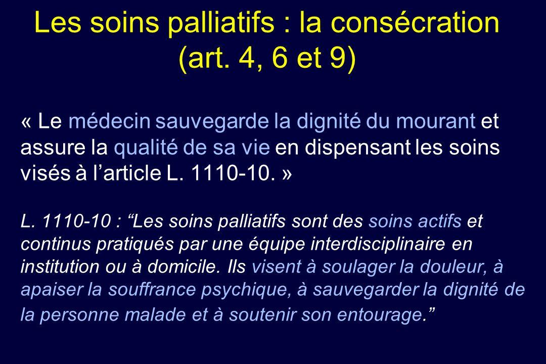 Les soins palliatifs : la consécration (art. 4, 6 et 9) « Le médecin sauvegarde la dignité du mourant et assure la qualité de sa vie en dispensant les