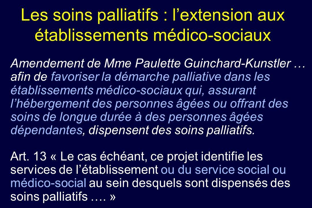 Les soins palliatifs : lextension aux établissements médico-sociaux Amendement de Mme Paulette Guinchard-Kunstler … afin de favoriser la démarche pall