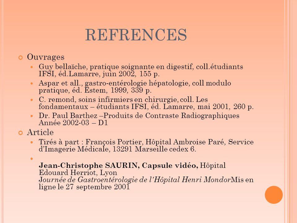 REFRENCES Ouvrages Guy bellaïche, pratique soignante en digestif, coll.étudiants IFSI, éd.Lamarre, juin 2002, 155 p. Aspar et all., gastro-entérologie