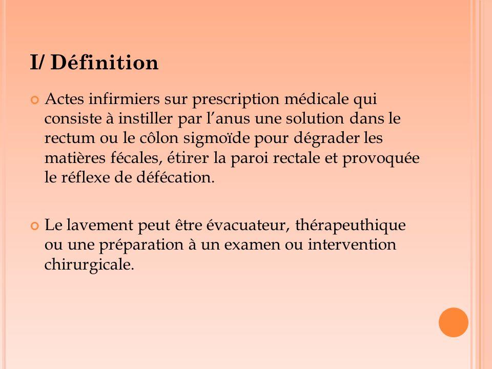I/ Définition Actes infirmiers sur prescription médicale qui consiste à instiller par lanus une solution dans le rectum ou le côlon sigmoïde pour dégr
