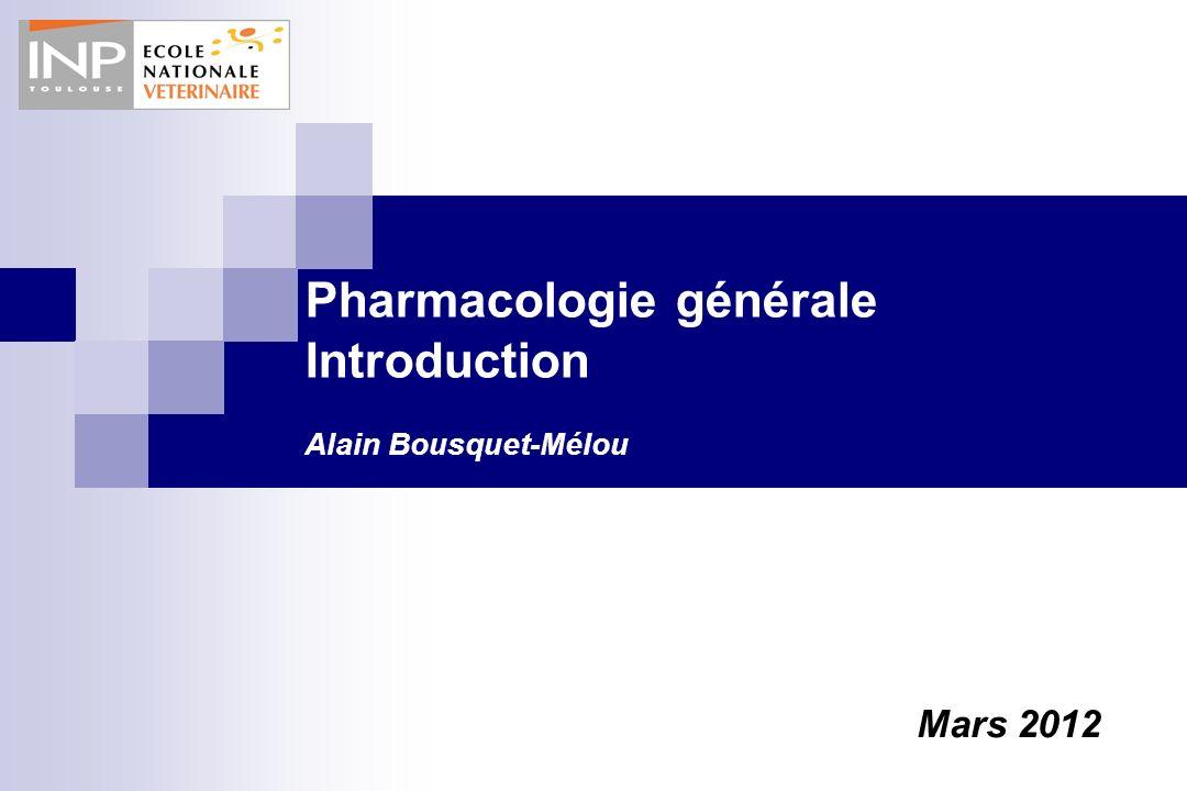 Pharmacologie générale Introduction Alain Bousquet-Mélou Mars 2012