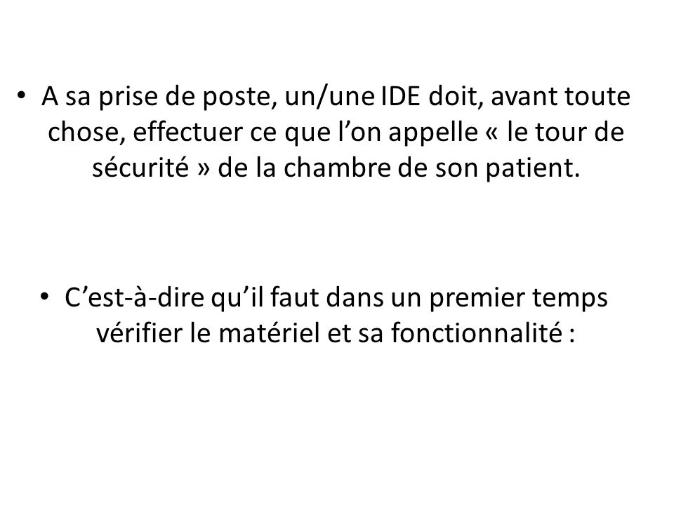 A sa prise de poste, un/une IDE doit, avant toute chose, effectuer ce que lon appelle « le tour de sécurité » de la chambre de son patient. Cest-à-dir