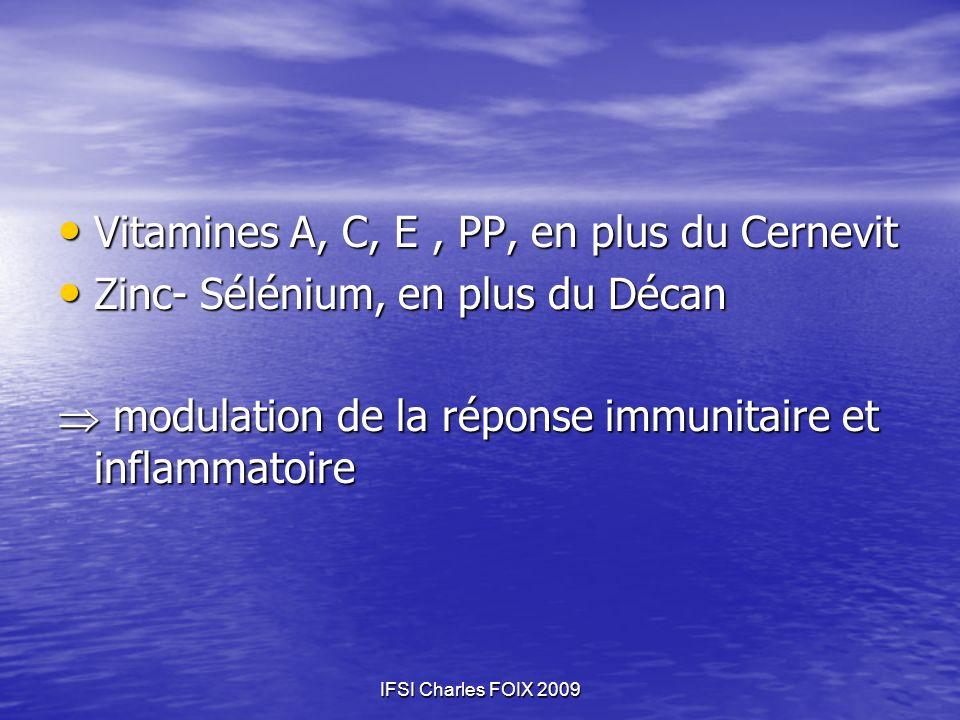 IFSI Charles FOIX 2009 Vitamines A, C, E, PP, en plus du Cernevit Vitamines A, C, E, PP, en plus du Cernevit Zinc- Sélénium, en plus du Décan Zinc- Sé