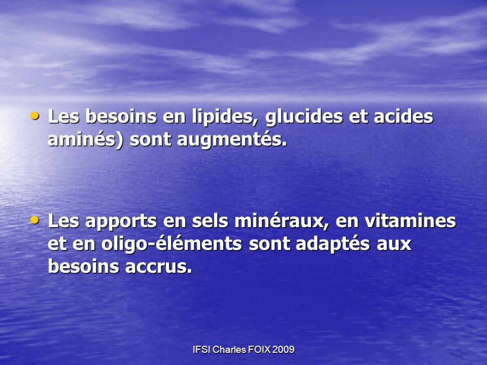 IFSI Charles FOIX 2009 Les besoins en lipides, glucides et acides aminés) sont augmentés. Les besoins en lipides, glucides et acides aminés) sont augm