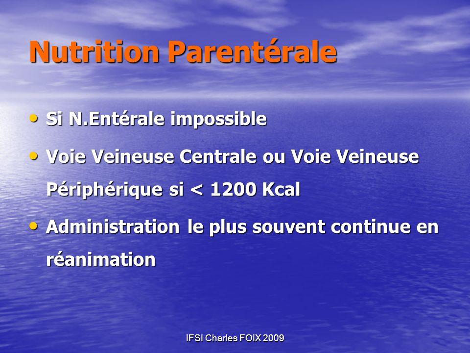 IFSI Charles FOIX 2009 Nutrition Parentérale Si N.Entérale impossible Si N.Entérale impossible Voie Veineuse Centrale ou Voie Veineuse Périphérique si