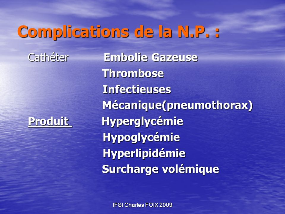 IFSI Charles FOIX 2009 Cathéter Embolie Gazeuse Thrombose ThromboseInfectieuses Mécanique(pneumothorax) Mécanique(pneumothorax) Produit Hyperglycémie