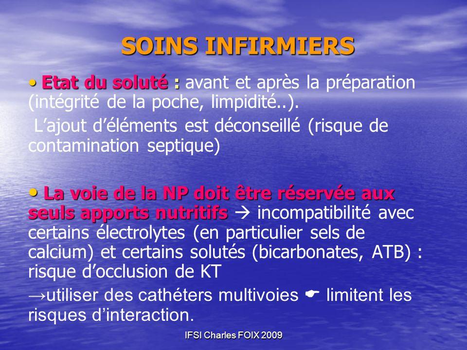 IFSI Charles FOIX 2009 SOINS INFIRMIERS Etat du soluté : Etat du soluté : avant et après la préparation (intégrité de la poche, limpidité..). Lajout d