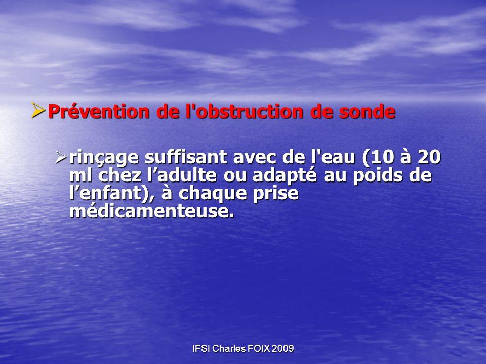 IFSI Charles FOIX 2009 Prévention de l'obstruction de sonde Prévention de l'obstruction de sonde rinçage suffisant avec de l'eau (10 à 20 ml chez ladu