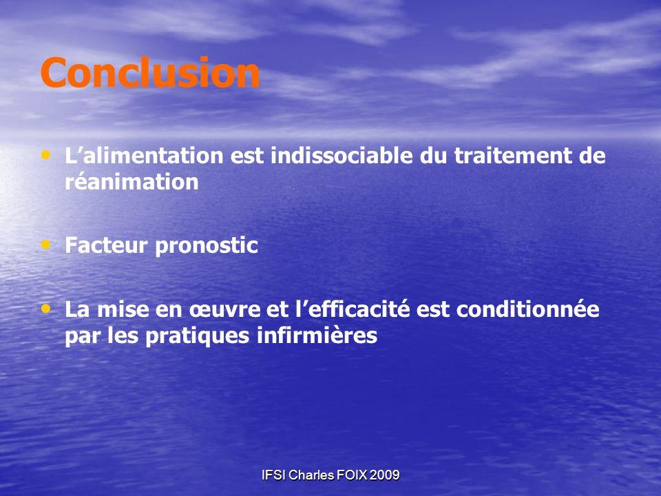IFSI Charles FOIX 2009 Conclusion Lalimentation est indissociable du traitement de réanimation Facteur pronostic La mise en œuvre et lefficacité est c