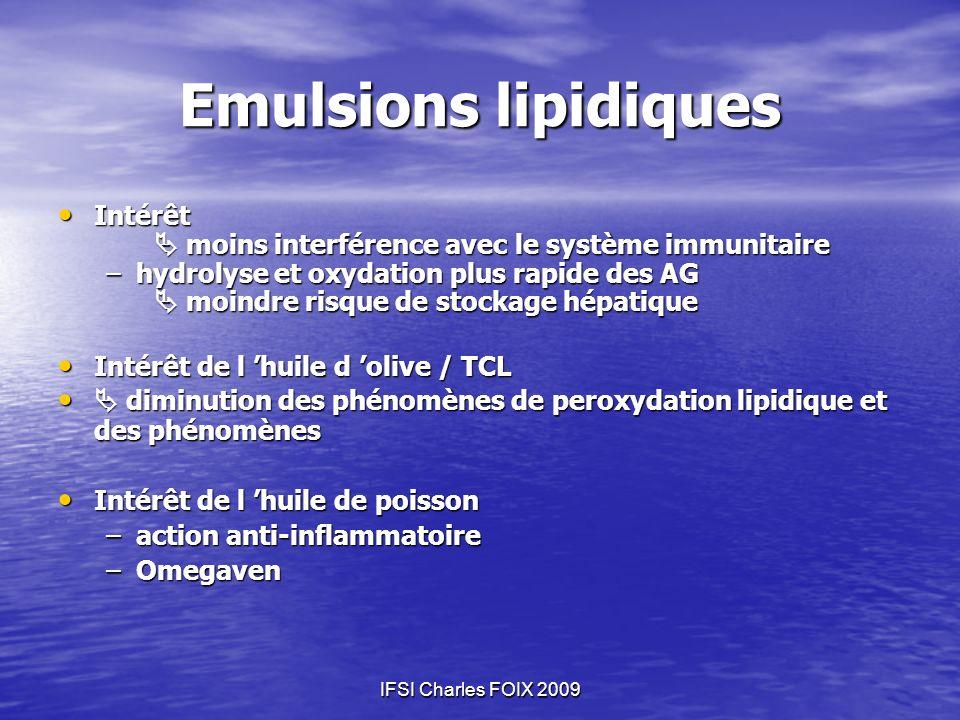 Emulsions lipidiques Intérêt Intérêt moins interférence avec le système immunitaire moins interférence avec le système immunitaire –hydrolyse et oxyda