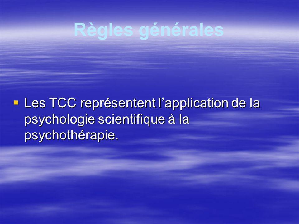 Règles générales Les TCC représentent lapplication de la psychologie scientifique à la psychothérapie. Les TCC représentent lapplication de la psychol